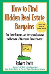 How to Find Hidden Real Estate Bargains 2/e: Edition 2