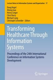 Transforming Healthcare Through Information Systems: Proceedings of the 24th International Conference on Information Systems Development