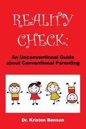 REALITY CHECK: An Unconventional Guide about Conventional Parenting