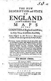 The New Description and State of England, Containing the Maps of the Counties of England and Wales, in Fifty-three Copper-plates, Newly Design'd by ... R. M. ... The Several Counties Described ... The Second Edition, to which is Added, New ... Lists of the House of Peers and Commons, Etc