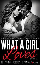 What A Girl Loves: (Billionaire Romance)