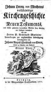 Johann Lorenz von Mosheims vollständige Kirchengeschichte des Neuen Testaments: Dritter Theil, Band 3