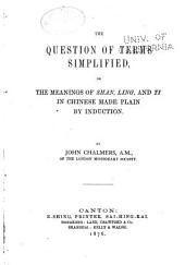 The Question of Terms Simplified: Or, The Meanings of Shan, Ling, and Ti in Chinese, Made Plain by Induction