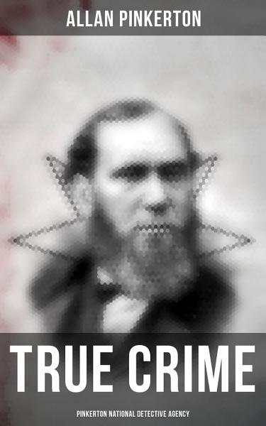 True Crime Pinkerton National Detective Agency