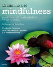 El camino del mindfulness: Un plan de 8 semanas para liberarse de la depresión y el estrés emocional