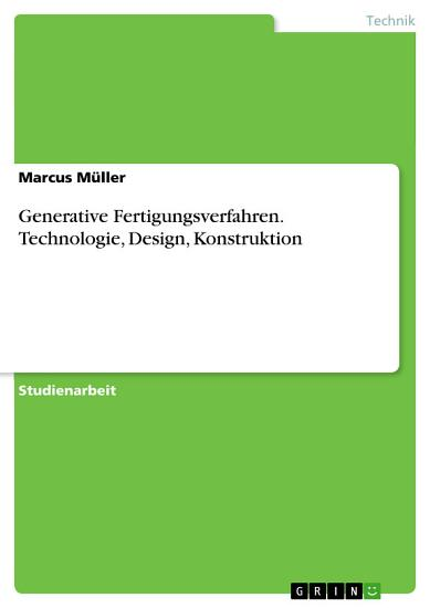 Generative Fertigungsverfahren  Technologie  Design  Konstruktion PDF