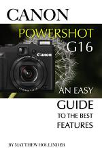 Canon PowerShot G16: An Easy Guide to the Best Features