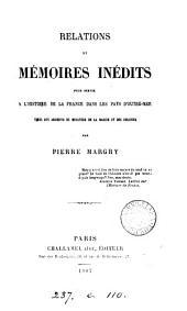 Relations et mémoires inédits pour servir à l'histoire de la France dans les pays d'outremer, tirés des archives du Ministère de la marine et des colonies par P. Margny