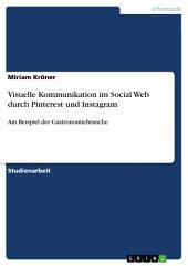 Visuelle Kommunikation im Social Web durch Pinterest und Instagram: Am Beispiel der Gastronomiebranche