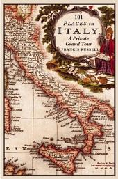 101 Places in Italy: A Private Grand Tour: 1001 Unforgettable Works of Art