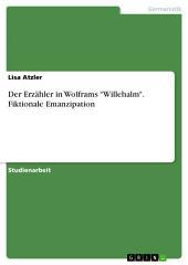 """Der Erzähler in Wolframs """"Willehalm"""". Fiktionale Emanzipation"""