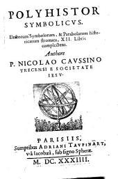 Polyhistor symbolicus: electorum Symbolorum, & Parabolarum historicarum stromata, XII Libris complectens