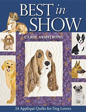 Best In Show   24 Applique Quilts For Dog Lovers