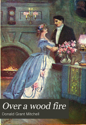 Over a Wood Fire: From Reveries of a Bachelor