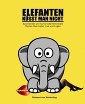 Elefanten küsst man nicht: Spannender und humorvoller Blind-Date-Roman über Liebe, Lust und Lügen
