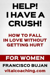 Help! I Have A Crush! - How To Fall In Love Without Getting Hurt - For Women