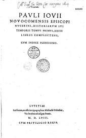 Pauli Iovii Novocomensis episcopi Nucerini, Historiarum sui temporis tomus primus [-secundus Ep. And. Alciati P. Jovio. Carmina Varchii]...