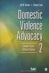 Domestic Violence Advocacy: Complex Lives/Difficult Choices, Edition 2