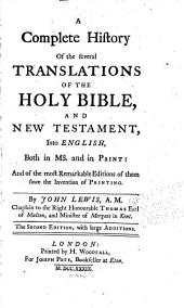 A complete history of the several translations of the Holy Bible, and New Testament, into English, both in ms. and in print: and of the most remarkable editions of them since the invention of rinting