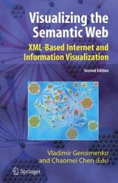 Visualizing the Semantic Web: XML-based Internet and Information Visualization, Edition 2