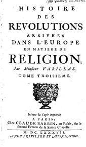 Histoire des révolutions arrivées dans l'Europe en matière de religion: Volume 3