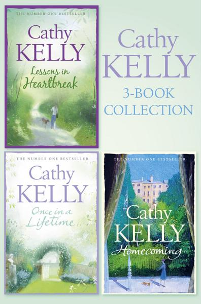 Cathy Kelly 3-Book Collection 1: Lessons in Heartbreak, Once in a Lifetime, Homecoming