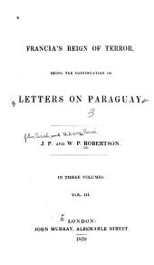 Letters on Paraguay: Comprising an Account of a Four Years' Residence in that Republic, Under the Government of the Dictator Francia, Volume 3