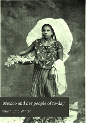 Mexico and Her People of To-day: An Account of the Customs, Characteristics, Amusements, History and Advancement of the Mexicans, and the Development and Resources of Their Country
