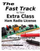 The Fast Track to Your Extra Class Ham Radio License