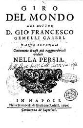 Giro del mondo del dottor d. Gio. Francesco Gemelli Careri. Parte prima [-sesta]: Parte seconda contenente le cose più ragguardevoli vedute nella Persia, Volume 2