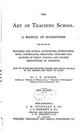 The Art of Teaching School: A Manual of Suggestions for the Use of Teachers and School Authorities