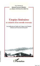 Utopies littéraires et création d'un monde nouveau: Une publication de l'Atelier de Critique et de Créativité Littéraires de l'Université de Yaoundé I