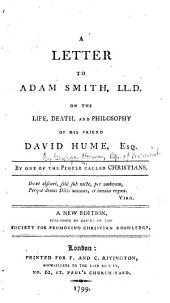 A Letter to Adam Smith ... on the Life, Death, and Philosophy of His Friend David Hume ...
