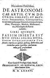 De astronomicae artis, cum doctrina coelesti et naturali philosophia congruentia. Libri V