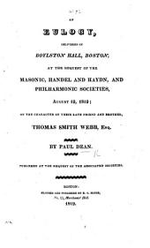 An Eulogy, delivered in Boylston Hall, Boston, at the request of the Masonic, Handel and Haydn, and Philharmonic Societies, August 19, 1819; on the character of their late friend and brother, Thomas Smith Webb, etc