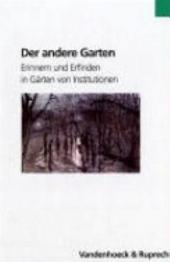 Der andere Garten: Erinnern und Erfinden in Gärten von Institutionen