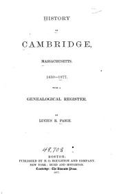History of Cambridge, Massachusetts, 1630-1877: With a Genealogical Register