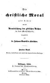Die christliche Moral als Lehre von der Verwirklichung des göttlichen Reiches in der Menschheit ..