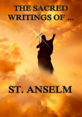 The Sacred Writings of St. Anselm (Annotated Edition)