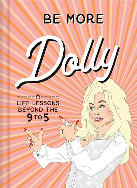 Download Be More Dolly  Life Lessons Beyond the 9 to 5 Book