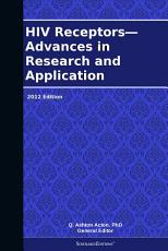 HIV Receptors   Advances in Research and Application  2012 Edition PDF