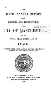 Annual Report of the Receipts and Expenditures of the City of Manchester..., Together with Other Annual Reports and Papers Relating to the Affairs of the City
