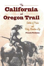 The California and Oregon Trail: Sketches of Prairie and Rocky Mountain Life