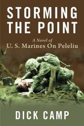 Storming the Point: A Novel of U.S. Marines On Peleliu