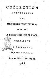 Collection universelle des mémoires particuliers relatifs à l'histoire de France. Tome 1.[-67.]: Volume46