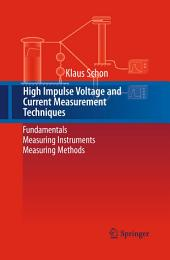 High Impulse Voltage and Current Measurement Techniques: Fundamentals – Measuring Instruments – Measuring Methods