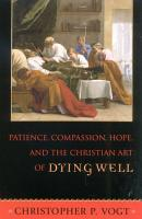Patience  Compassion  Hope  and the Christian Art of Dying Well PDF