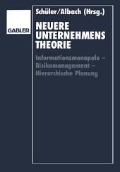 Neuere Unternehmenstheorie: Informationsmonopole — Risikomanagement — Hierarchische Planung