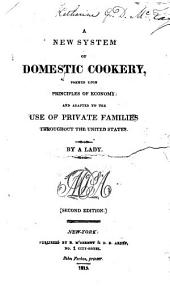 A New System of Domestic Cookery, Formed Upon Principles of Economy: And Adapted to the Use of Private Families Throughout the United States