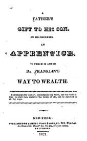 A father's gift to his son, on his becoming an apprentice: to which is added Dr. Franklin's Way to wealth